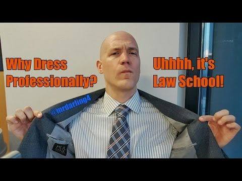 Why Dress Professionally? Uhhhh, it's Law School!