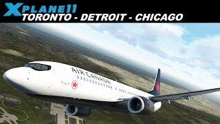 TORONTO (CYYZ) DETROIT (KDTW) CHICAGO (KORD) | AIR CANADA B737 | X-Plane 11