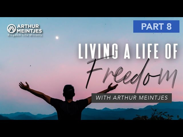 Living a Life of Freedom! - Part 8