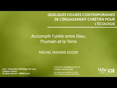 Accomplir l'unité entre Dieu, l'humain et la Terre - Michel Maxime Egger