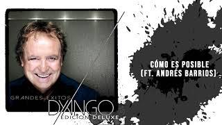 Dyango, Andrés Barrios - Cómo Es Posible (Edición Deluxe) YouTube Videos