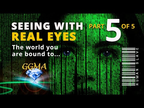 Seeing With Real Eyes, The World You Are Bound To... part 5 of 5