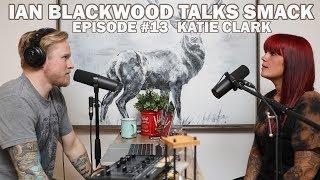 Ian Blackwood Talks Smack Podcast #13 - Katie Clark