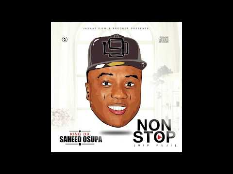 SAHEED OSUPA – NON STOP (HIP FUJI OFFICIAL FULL ALBUM) FT REMINISCE, ORITSE FEMI, 9ICE, and others