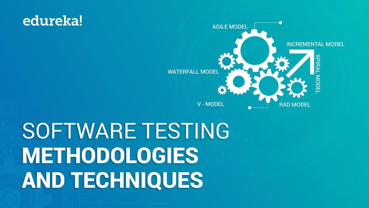 Software Testing Methodologies Software Testing Techniques Software Testing Tutorial Edureka Youtube