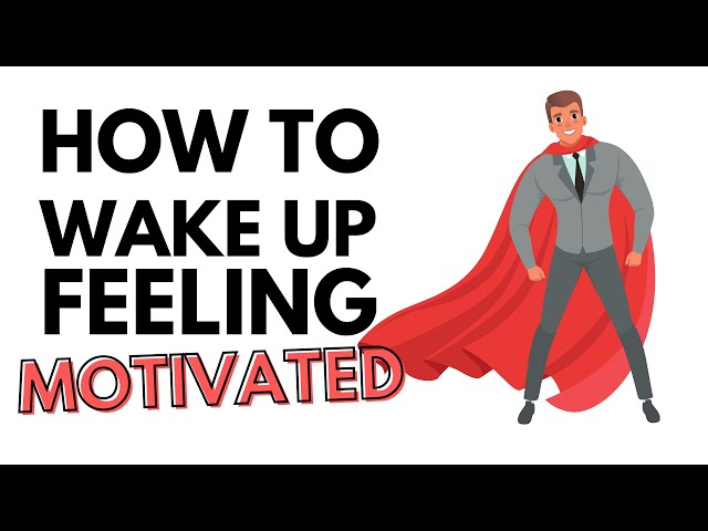 How To Wake Up Every Morning Feeling Motivated