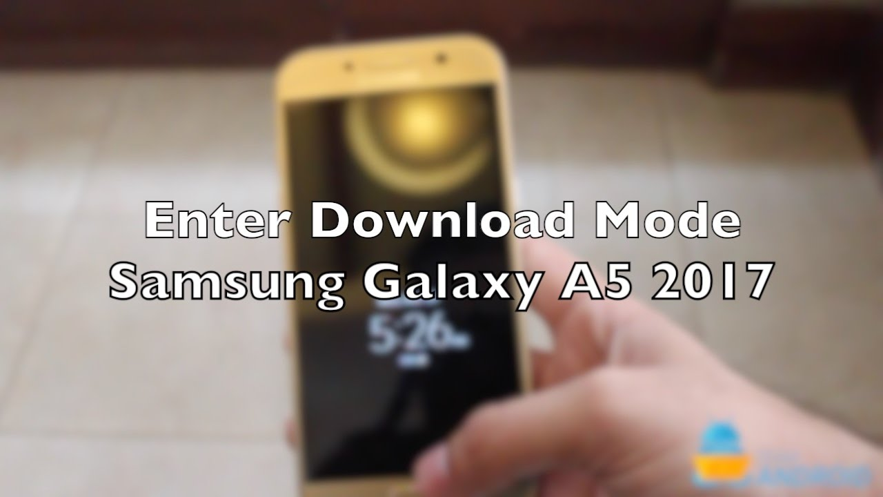 Enter Download Mode on Samsung Galaxy A5 (2017) [How To] - Tutorial