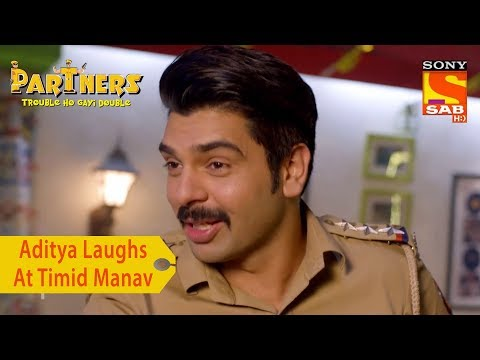 Your Favorite Character | Aditya Laughs At Timid Manav | Partners Trouble Ho Gayi Double