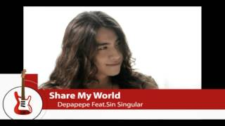 Share My World - Depapepe Feat. Sin Singular