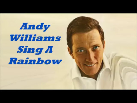 Andy Williams........Sing A Rainbow.