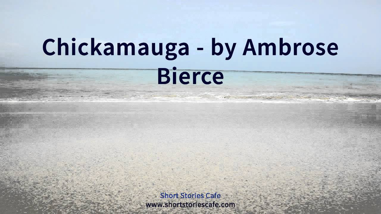 chickamauga ambrose bierce essay Despite his mysterious disappearance at the end of his life, ambrose bierce's writing style was influential throughout his life and remains so to.