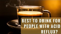 BEST TO DRINK FOR PEOPLE WITH ACID REFLUX