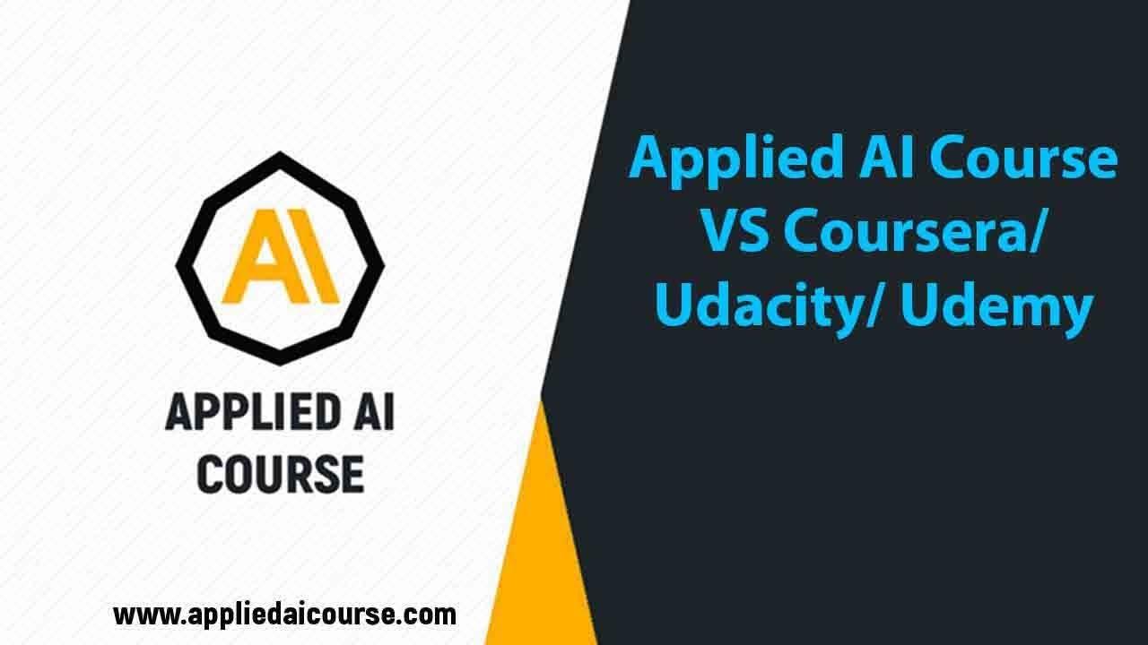 Applied AI Course VS Coursera/ Udacity/ Udemy