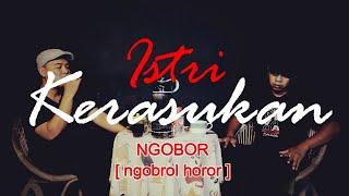 ISTRI KERASUKAN - Dia Sering Ngamuk | NGOBOR [ngobrol horor] #115