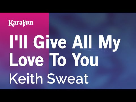 Karaoke I'll Give All My Love To You - Keith Sweat *