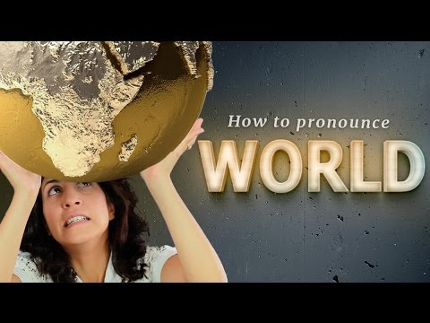 How to pronounce WORLD (so it doesn't sound like 'word')
