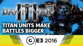 Titan Units Make Battles Bigger in Dawn of War III - E3 2016