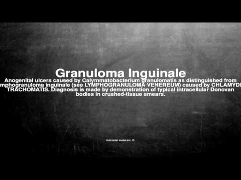 Medical vocabulary: What does Granuloma Inguinale mean