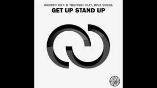 Andrey Exx & Troitski feat. Diva Vocal - Get Up Stand Up