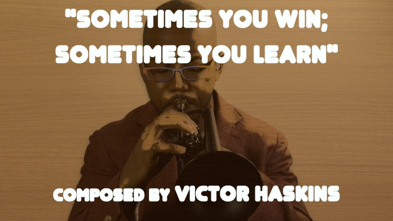 """Sometimes You Win; Sometimes You Learn"" performed by Victor Haskins"
