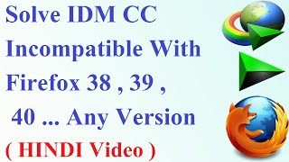 how to solve idm cc incompatible with firefox 38 39 40 and more hindi video