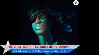 Etienne Daho : La mort de sa soeur, son fils caché et l'abandon de son père
