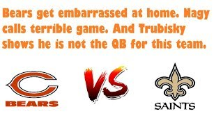 Trubisky is not the guy!!!! Chicago Bears vs New Orleans Saints Game Recap
