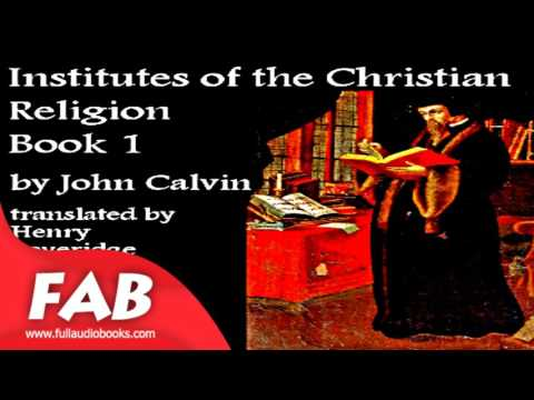 Institutes of the Christian Religion, Book 1 Full Audiobook by John CALVIN by Non-fiction, Religion