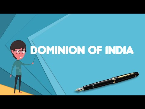 What is Dominion of India?, Explain Dominion of India, Define Dominion of India