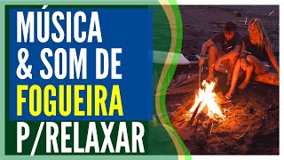 33) MUSICA E SOM DE FOGUEIRA PARA RELAXAR