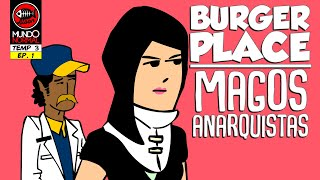 BURGER PLACE EP 10: 'Magos Anarquistas' (TEMPORADA 3)
