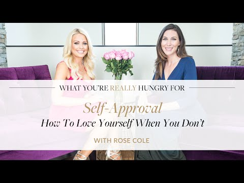 Self-Approval: How To Love Yourself When You Don't With Rose Cole