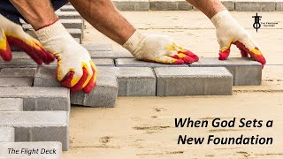 When God Starts A New Foundation - The Flight Deck 5-14-2020