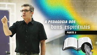 A Pedagogia dos Dons Espirituais (Parte 3) - Pr. Francisco Chaves