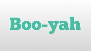 Boo-yah meaning and pronunciation