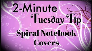 Spiral Notebook Covers: Simply Simple 2-MINUTE TUESDAY TIP by Connie Stewart