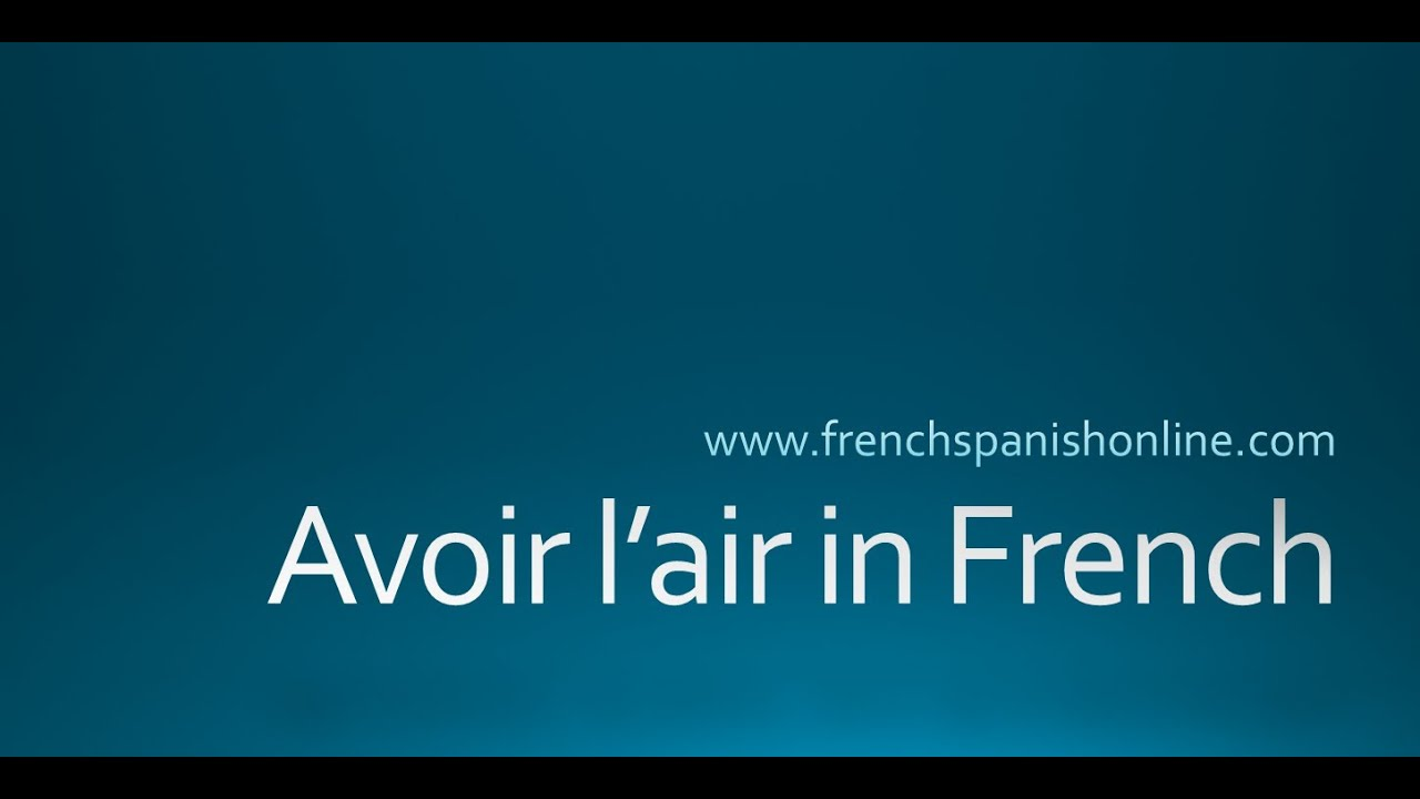 Avoir l\'air, to look in French - YouTube