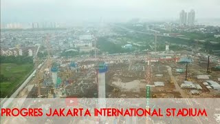 Stadion BMW || Pantauan Udara Progres Jakarta International Stadium