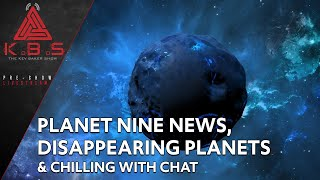 ?▶ Planet Nine News, Disappearing Planets & Chilling with the Chat!