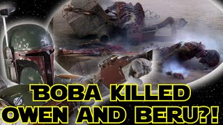 Fan Theory - Boba Fett killed Owen and Beru!