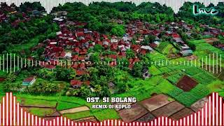 Ost Si Bolang Remix DJ KOPLO