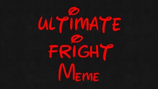 Ultimate Fright Meme [original by: Quantumations XD]
