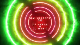 Om Shaanti Om -  DJ HARSH & DJ MER'C