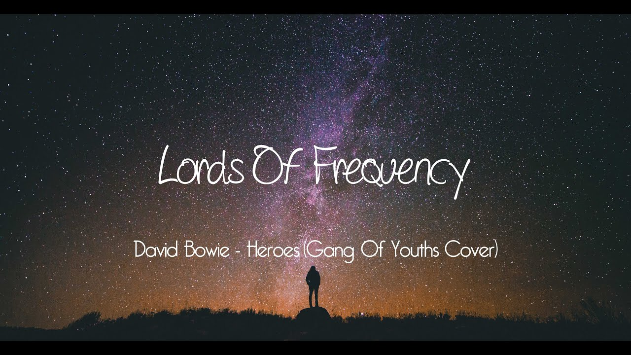 david-bowie-heroes-gang-of-youths-cover-lords-of-frequency