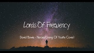 David Bowie Heroes Gang Of Youths