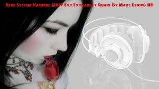 Blue System-Vampire (2017 Ext.Original Extrabeat Remix By Marc Eliow) HD