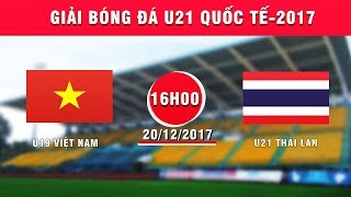 FULL | U19 Việt Nam vs U21 Thái Lan | Giải Bóng đá U21 Quốc tế Báo Thanh niên 2017