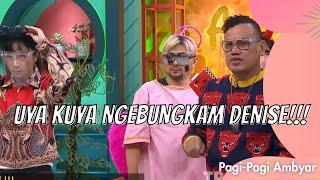 Download UYA KUYA NGEBUNGKAM DENISE!!! | PAGI PAGI AMBYAR (7/6/21) P1