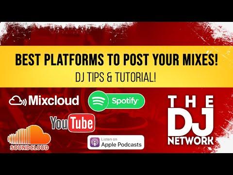 DJ TIPS & TUTORIAL - BEST Platforms To Post DJ MIXES (SoundCloud, Spotify, Apple, YouTube, Mixcloud)
