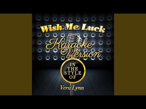 Wish Me Luck (In the Style of Vera Lynn) (Karaoke Version)
